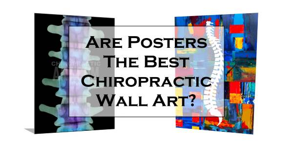 "Image of Chiropractic Posters with the phrase, ""Are Posters the Best Chiropractic Wall Art?"""
