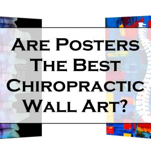 "Featured Image Displaying Chiropractic spine posters in the background along with the phrase reading, ""Are Posters the Best Chiropractic Wall Art?"""